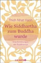 Thich Nhat Hanh - Wie Siddhartha zum Buddha wurde