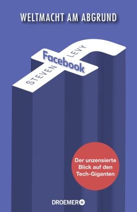 Steven Levy - Facebook - Weltmacht am Abgrund - Der unzensierte Blick auf den Tech-Giganten