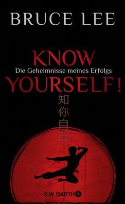 Bruce Lee - Know yourself! - Die Geheimnisse meines Erfolgs. Die Lebensweisheiten der Kampfkunst-Legende Bruce Lee