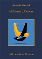 Antonio Manzini - Ah, l'amore, l'amore