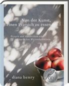Diana Henry, Carla Gröppel-Wegener - Von der Kunst einen Pfirsich zu essen