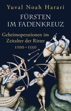 Yuval Noah Harari - Fürsten im Fadenkreuz - Geheimoperationen im Zeitalter der Ritter 1100-1550
