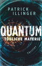 Patrick Illinger - QUANTUM - Tödliche Materie