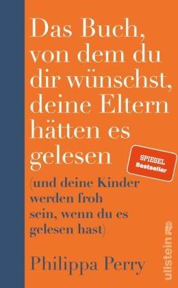 Philippa Perry - Das Buch, von dem du dir wünschst, deine Eltern hätten es gelesen - (und deine Kinder werden froh sein, wenn du es gelesen hast)