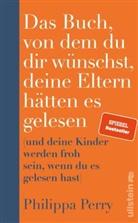 Philippa Perry - Das Buch, von dem du dir wünschst, deine Eltern hätten es gelesen