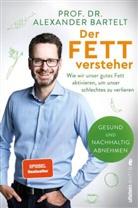 Alexander Bartelt, Alexander (Dr.) Bartelt, Alexander (Prof. Dr.) Bartelt - Der Fettversteher