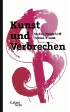 Stefa Koldehoff, Stefan Koldehoff, Tobias Timm - Kunst und Verbrechen