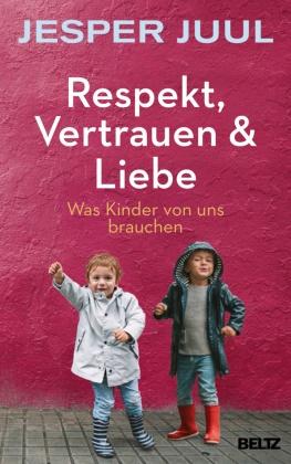 Jesper Juul - Respekt, Vertrauen & Liebe - Was Kinder von uns brauchen