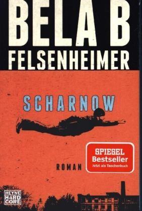 Bela B Felsenheimer, Bela B. Felsenheimer - Scharnow - Roman. Mit Nachwort des Autors