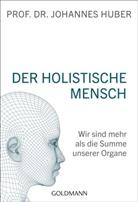 Johannes Huber, Johannes (Prof. Dr.) Huber - Der holistische Mensch