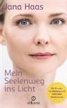Jana Haas - Mein Seelenweg ins Licht