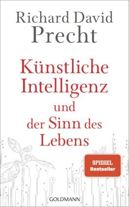 Richard David Precht - Künstliche Intelligenz und der Sinn des Lebens - Ein Essay