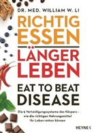 William W (Dr. med.) Li, William W. Li - Richtig essen, länger leben - Eat to Beat Disease