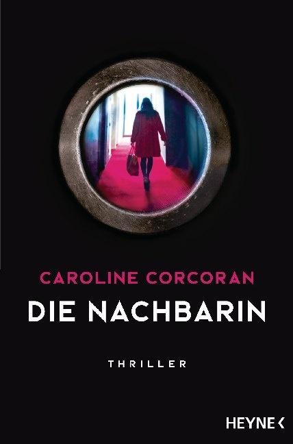 Caroline Corcoran - Die Nachbarin - Thriller - »Ein aufsehenerregendes Spannungsdebüt!« The Guardian