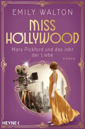 Emily Walton - Miss Hollywood - Mary Pickford und das Jahr der Liebe - Roman