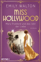 Emily Walton - Miss Hollywood - Mary Pickford und das Jahr der Liebe