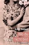Anke Gebert - Wo du nicht bist