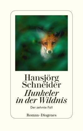 Hansjörg Schneider - Hunkeler in der Wildnis - Der zehnte Fall. Roman