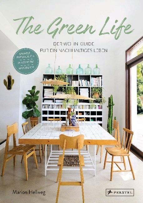 Marion Hellweg - The Green Life - Der Wohn-Guide für ein nachhaltiges Leben - Umweltfreundlich, plastikfrei, natürlich