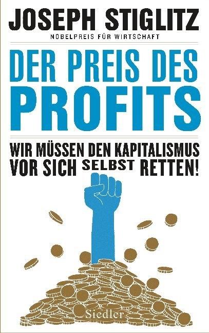 Joseph Stiglitz - Der Preis des Profits - Wir müssen den Kapitalismus vor sich selbst retten!