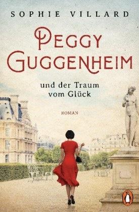 Sophie Villard - Peggy Guggenheim und der Traum vom Glück - Roman
