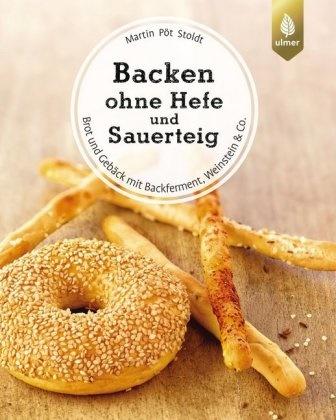 Martin Pöt Stoldt - Backen ohne Hefe und Sauerteig - Brot und Gebäck mit Backferment, Weinstein & Co.