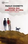 Paolo Cognetti - Senza mai arrivare in cima. Viaggio in Himalaya