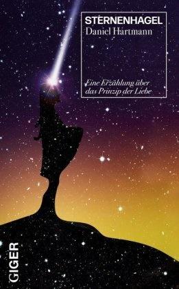 Daniel Hartmann - Sternenhagel - Eine Erzählung über das Prinzip der Liebe