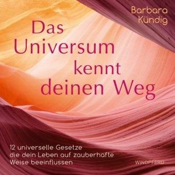 Barbara Kündig - Das Universum kennt deinen Weg - 12 universelle Gesetze, die dein Leben auf zauberhafte Weise beeinflussen. Ungekürzte Ausgabe