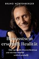 Bruno Würtenberger - Bewusstsein erschafft Realität