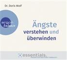 Doris Wolf, Doris (Dr.) Wolf, Dr. Doris Wolf, Beate Himmelstoß - Ängste verstehen und überwinden, 1 Audio-CD (Hörbuch)