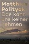 Matthias Politycki - Das kann uns keiner nehmen