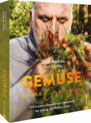 Jos Andrés, José Andrés, Matt Goulding - Gemüse ohne Grenzen - 100 kreative Rezepte vom Sternekoch, der auszog, die Welt zu retten