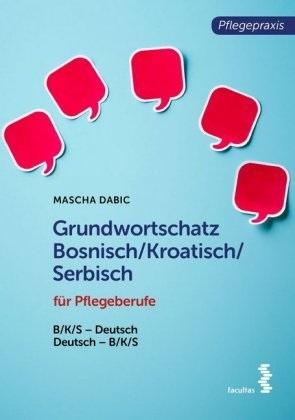 Mascha Dabic - Grundwortschatz Bosnisch/Kroatisch/Serbisch für Pflegeberufe - B/K/S-Deutsch/Deutsch-B/K/S