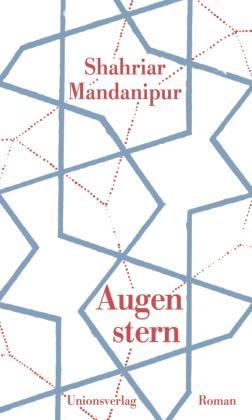 Shahriar Mandanipur - Augenstern - Roman
