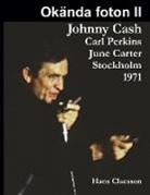 Hans Claesson - Okända foton II - Johnny Cash, Carl Perkins, June Carter i Stockholm 1971