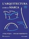 Oscar Farrerons Vidal, Anna Pujol-Ferran - L'Arquitectura com a Marca