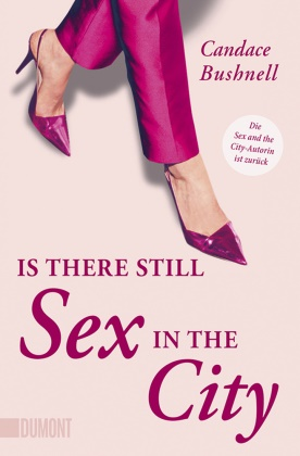 "Candace Bushnell - Is there still Sex in the City? - Die ""Sex and the City""-Autorin ist zurück"