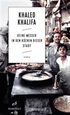Khaled Khalifa - Keine Messer in den Küchen dieser Stadt