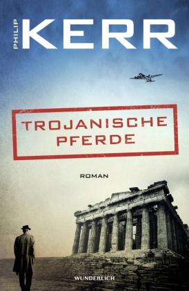 Philip Kerr - Trojanische Pferde - Roman