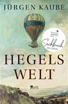Jürgen Kaube - Hegels Welt
