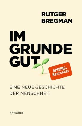 Rutger Bregman - Im Grunde gut - Eine neue Geschichte der Menschheit