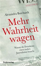 Alexandra Borchardt - Mehr Wahrheit wagen