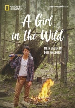Stephanie Margeth - A Girl in the Wild - Mein Leben in den Wäldern