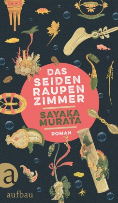 Sayaka Murata - Das Seidenraupenzimmer - Roman