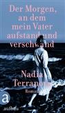 Nadia Terranova - Der Morgen, an dem mein Vater aufstand und verschwand
