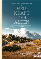 Christina Geyer, Arnul Hartl, Arnulf Hartl - Heilkraft der Alpen