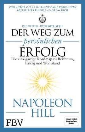 Napoleon Hill - Der Weg zum persönlichen Erfolg - Die Mental-Dynamite-Serie - Die einzigartige Roadmap zu Reichtum, Erfolg und Wohlstand
