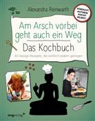 Ingo Krassnitzer, Alexandra Reinwarth - Am Arsch vorbei geht auch ein Weg - Das Kochbuch