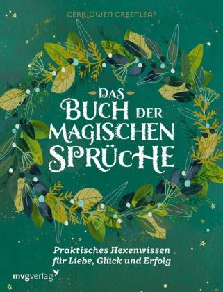 Cerridwen Greenleaf - Das Buch der magischen Sprüche - Praktisches Hexenwissen für Liebe, Glück und Erfolg